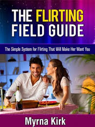 The Flirting Field Guide by Myrna Kirk