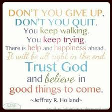 Quotes About Giving Up Beauteous Don't You Give Up Jeffrey R Holland To Inspire Pinterest