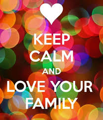 <b>Keep calm and love</b> your family forever! Love my family! | Calm ...