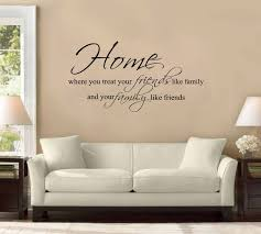 Small Picture 42 Home Is Where You Treat Friends Like Family and Family Like