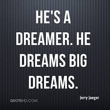 Dreamer Quotes Cool Jerry Jaeger Quotes QuoteHD