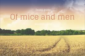of mice and men essay guide com  then you have reasons to this article of interest and significance amongst the many books published by him mice and men is something