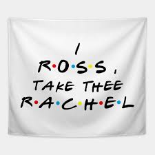 Quote Tapestry 14 Amazing Friends Ross Quotes I Ross Take Thee Rachel Ross Geller
