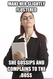 Make her slightly flustered She gossips and complains to the boss ... via Relatably.com