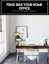 office fung shui. Entrepreneuress 101 | How To Feng Shui Your Home Office For Success \u2014 The  Decorista Fung