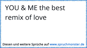 You Me The Best Remix Of Love Spruchmonsterde