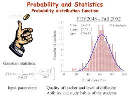 lecture the first law ch wednesday th  4 probability and statistics probability distribution function input parameters quality of teacher and level of difficulty abilities and study habits of the