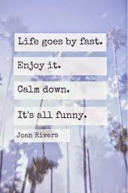 Rb Joan Rivers Life Goes By Fast Enjoy It Calm Down Its All
