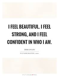 I Feel Beautiful Quotes Best of I Feel Beautiful I Feel Strong And I Feel Confident In Who I Am