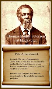 top ideas about civil rights in us history on feb in the civil rights movement the amendment granted blacks the right to vote including former slaves thomas mundy peterson was the black voter