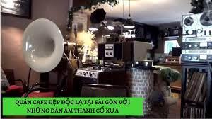 QUÁN CAFE ĐẸP ĐỘC LẠ TẠI SÀI GÒN VỚI NHỮNG DÀN ÂM THANH CỔ XƯA   #VietnamTravel - #Tourism - YouTube