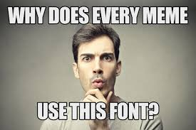 Meme Monday: What Font Do Memes Use? via Relatably.com