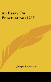 an essay on punctuation joseph robertson  an essay on punctuation 1785 joseph robertson 9781436915977 com books