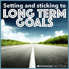 setting and sticking to long term goals meaningful money