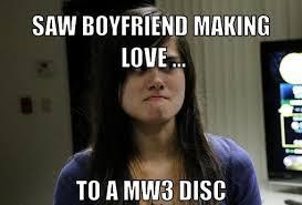 anarchy-ex-girlfriend-meme-generator-saw-boyfriend-making-love-to-a-mw3-disc-aeae66.jpg via Relatably.com