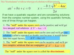 if we have a quadratic equation and are considering solutions from the complex number system