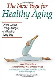 the new yoga for healthy aging living longer living stronger and loving every day suza francina 9780757305320 amazon books