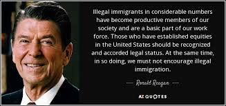 Immigration Quotes Best Ronald Reagan Quote Illegal Immigrants In Considerable Numbers Have