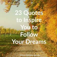 Inspirational Quotes For Following Your Dreams