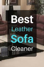 Best Leather Sofa Cleaner For Stress Free Upkeep The Art Of Cleanliness
