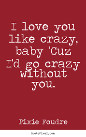 I Love You Like Quotes Delectable Pixie Foudre Picture Quotes I Love You Like Crazy Baby 'cuz I'd