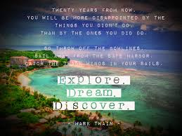 Explore Dream Discover Quote Best of Twenty Years From Now You Will Be More Disappointed By The Things