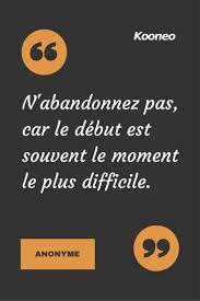 Citations Nabandonnez Pas Car Le Début Est Souvent Le Moment Le