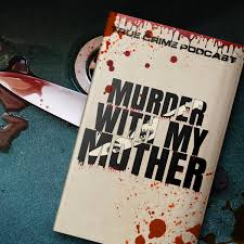 Murder With My Mother - A True Crime Podcast