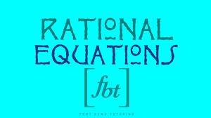 solving rational equations fbt equations involving rational expressions you