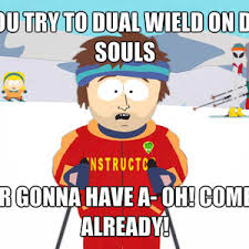 Don't Dual Wield by enavos - Meme Center via Relatably.com
