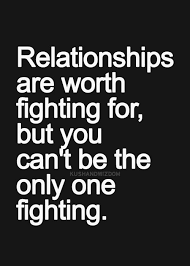relationships are worth fighting for but you can't be the only one ... via Relatably.com