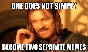 One Does Not Simply Become two separate memes - Boromir - quickmeme via Relatably.com