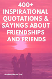 400 Inspirational Friendship Quotes Sayings Your Friends Will Love