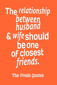 Love Quotes For Husband Awesome The Relationship Between Husband And Wife Should Be One Of Closest