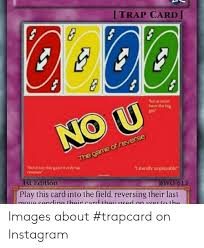 Posted by 5 months ago. Itrap Card Tol Ur Mom Have The Big No U The Game Of Reverse Oot Buy This Gan Only H Es Titerally Unplayable Ist Edition Bwo 613 Play This Card Into The