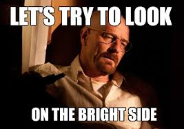 Look on the Bright Side Walter | Know Your Meme via Relatably.com