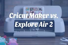 find out the key differences between the cricut maker and explore air 2 machines