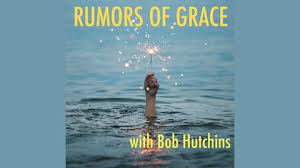 Rumors of Grace with Bob Hutchins | Listen via Stitcher for Podcasts