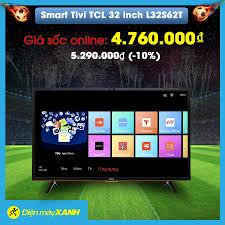 Điện máy XANH (dienmayxanh.com) - ?Smart Tivi TCL 32 inch L32S62T ?Giảm  giá 10% ?Áp dụng khi đặt mua online - Để lại sđt dưới bình luận ?Khuyến  mãi đến: 26/8/2018 ?https://www.dienmayxanh.com/tivi/tcl-l32s62t