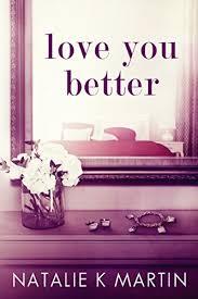 Love You Better (English Edition) eBook: Martin, Natalie K: Amazon.es:  Tienda Kindle