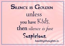 Beautiful Quotes For Kids Best Of Funnyquotesyouhavekidsthensilenceisjustsuspicious