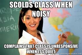 scolds class when noisy complains that class is unresponsive when ... via Relatably.com