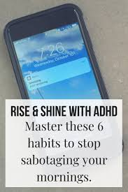 Adhd Morning Routine Chart 6 Habits To Stop Sabotaging Your Morning Routine The Adhd