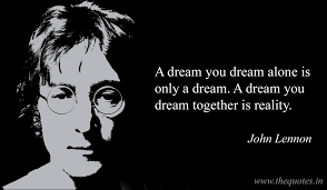 John Lennon Dream Quote Best of A Dream You Dream Alone Is Only A Dream A Dream You Dream Together