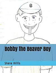 Bobby the Beaver Boy by Hartwig, Melanie, Willis, Shane - Amazon.ae