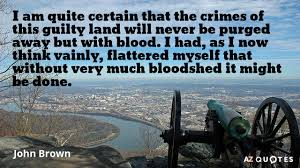 """Image result for """"quite certain that the crimes of this guilty land will never be purged away but with blood."""""""