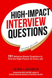 Behavior Based Interview Questions And Answers High Impact Interview Questions 701 Behavior Based Questions To Find The Right Person For Every Job