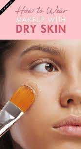 best foundation tutorials how to wear makeup with dry skin step by step guides