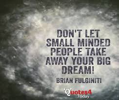 Small Dream Quotes Best of Don't Let Small Minded People Take Away Your Big Dream Quotes For