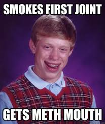 smokes first joint gets meth mouth - Bad Luck Brian - quickmeme via Relatably.com